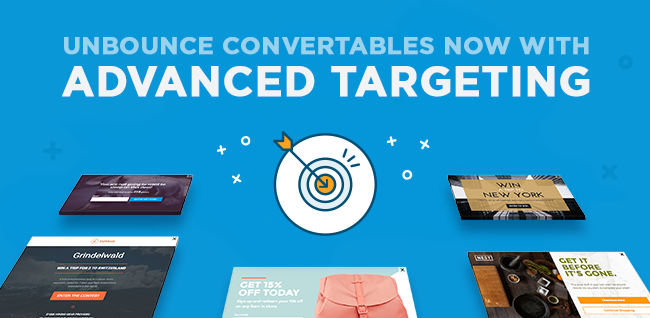 Unbounce Convertables, Now with Advanced Targeting: Show the Right Offer to the Right Visitor at the Right Time