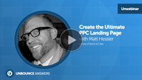 Matt Hessler Unbounce webinar Create the Ultimate PPC Landing Page