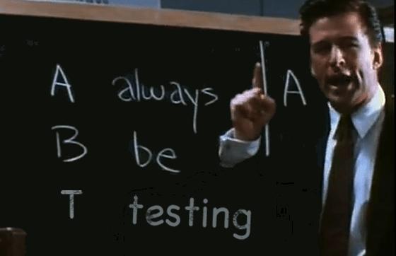 Always be Testing - ABT