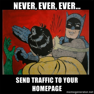 never send traffic to your homepage