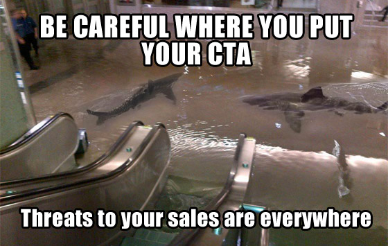 Careful where you put your CTA - Threats to your sales are everywhere